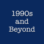 1990s and Beyond